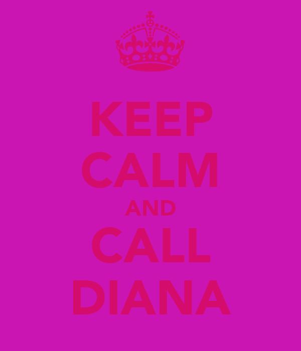 KEEP CALM AND CALL DIANA