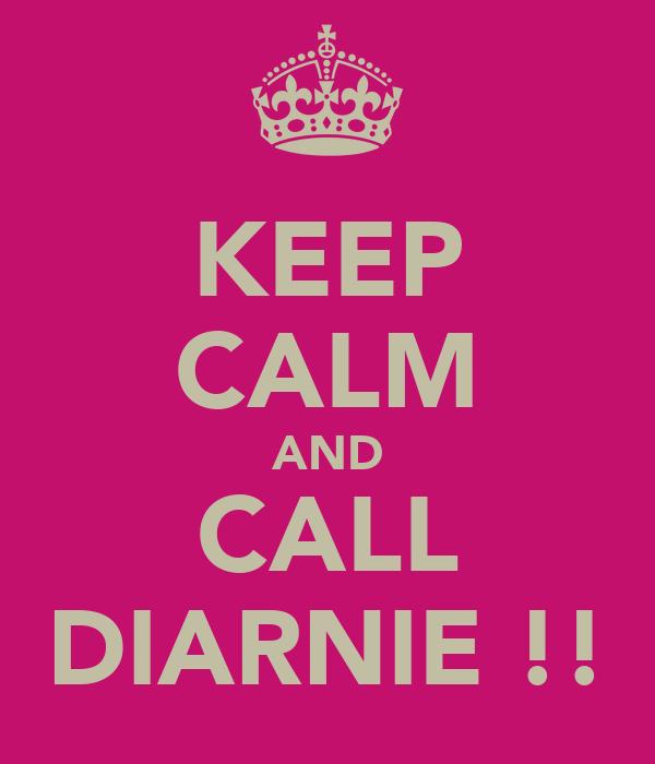 KEEP CALM AND CALL DIARNIE !!