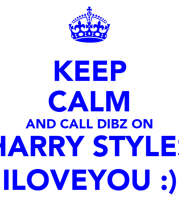 KEEP CALM AND CALL DIBZ ON HARRY STYLES ILOVEYOU :)