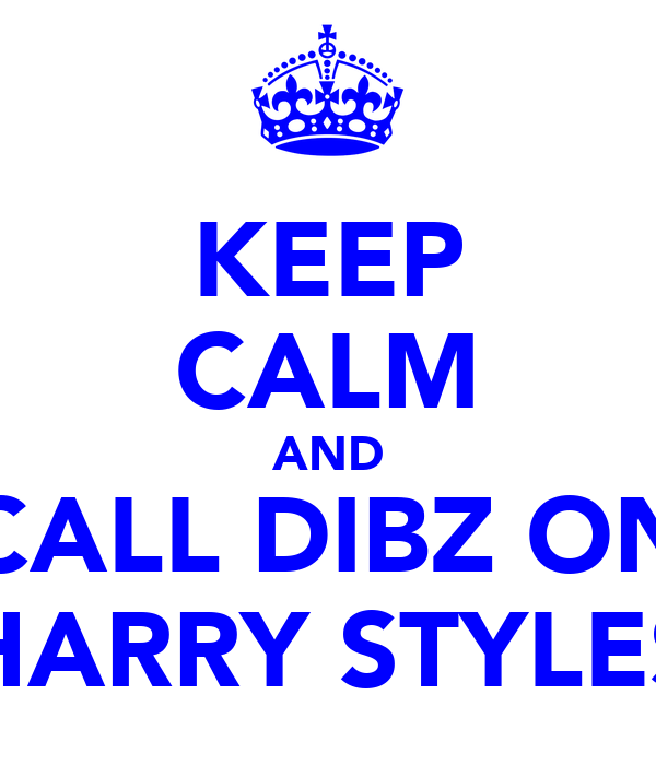 KEEP CALM AND CALL DIBZ ON HARRY STYLES