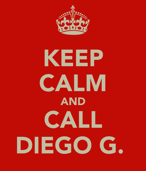 KEEP CALM AND CALL DIEGO G.