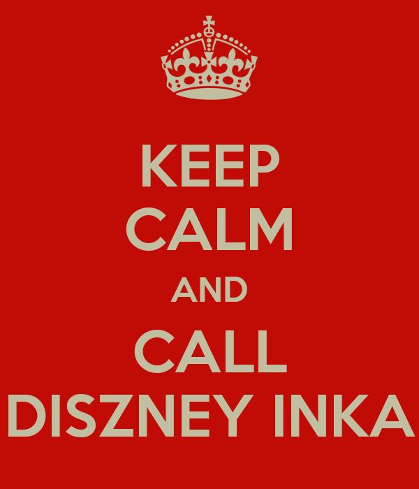 KEEP CALM AND CALL DISZNEY INKA