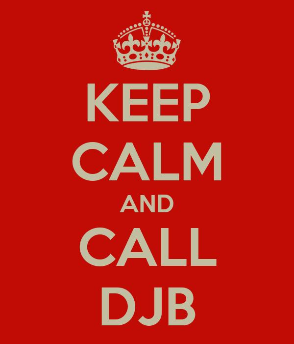 KEEP CALM AND CALL DJB