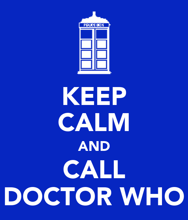 KEEP CALM AND CALL DOCTOR WHO