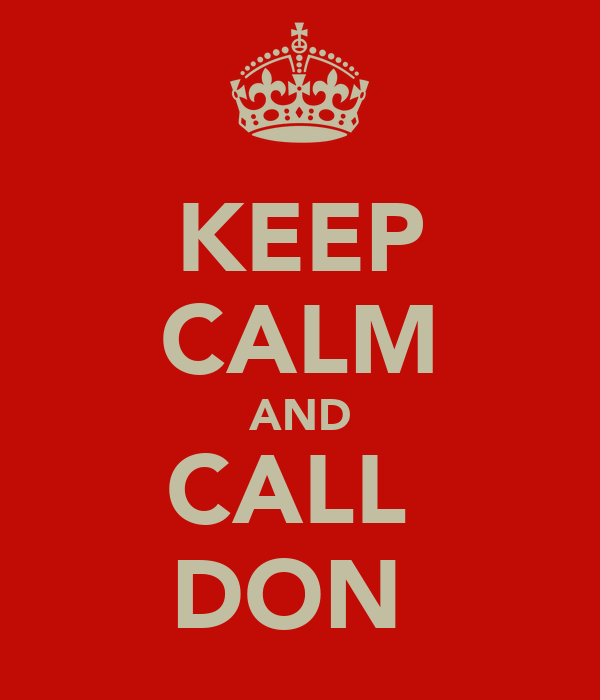 KEEP CALM AND CALL  DON