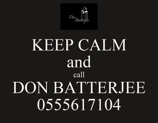KEEP CALM and call DON BATTERJEE 0555617104
