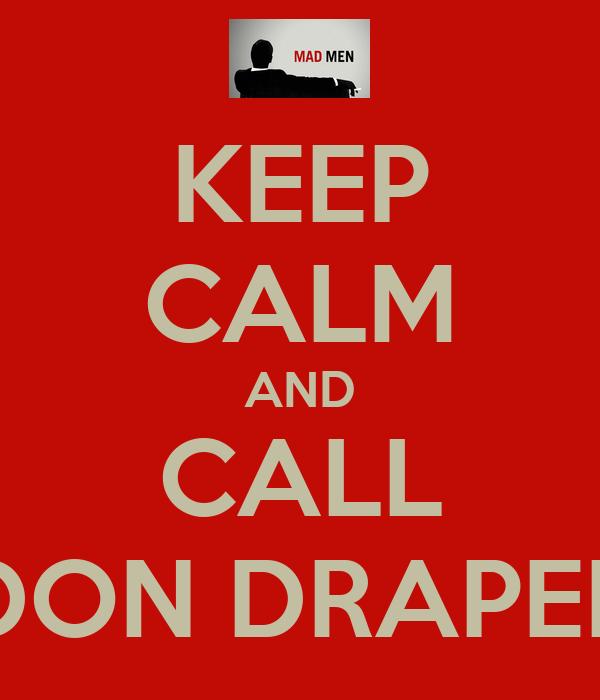 KEEP CALM AND CALL DON DRAPER