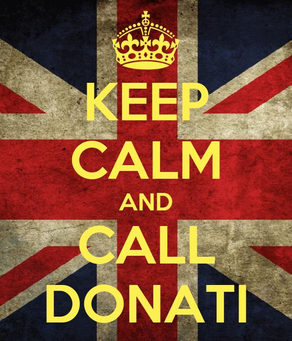 KEEP CALM AND CALL DONATI