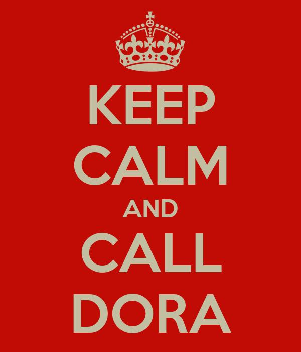 KEEP CALM AND CALL DORA