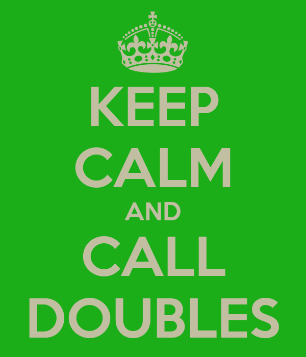 KEEP CALM AND CALL DOUBLES