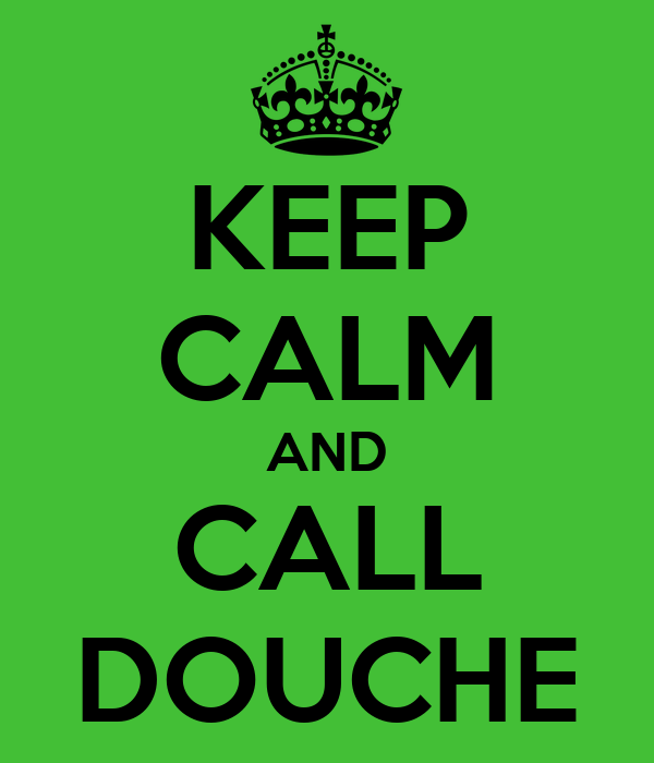 KEEP CALM AND CALL DOUCHE