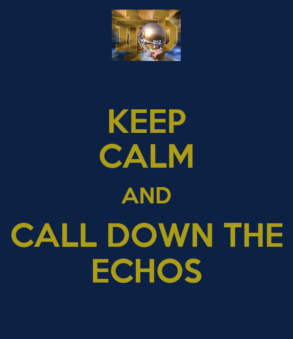 KEEP CALM AND CALL DOWN THE ECHOS