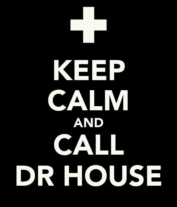 KEEP CALM AND CALL DR HOUSE