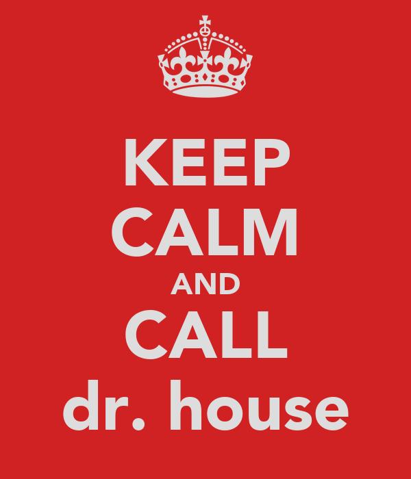 KEEP CALM AND CALL dr. house