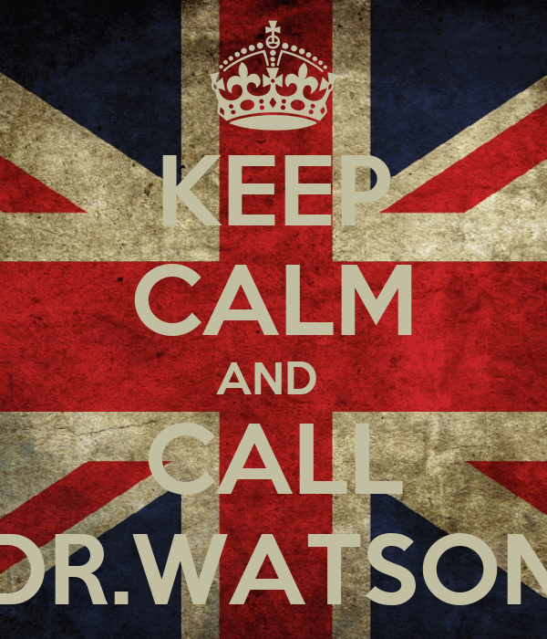 KEEP CALM AND  CALL DR.WATSON