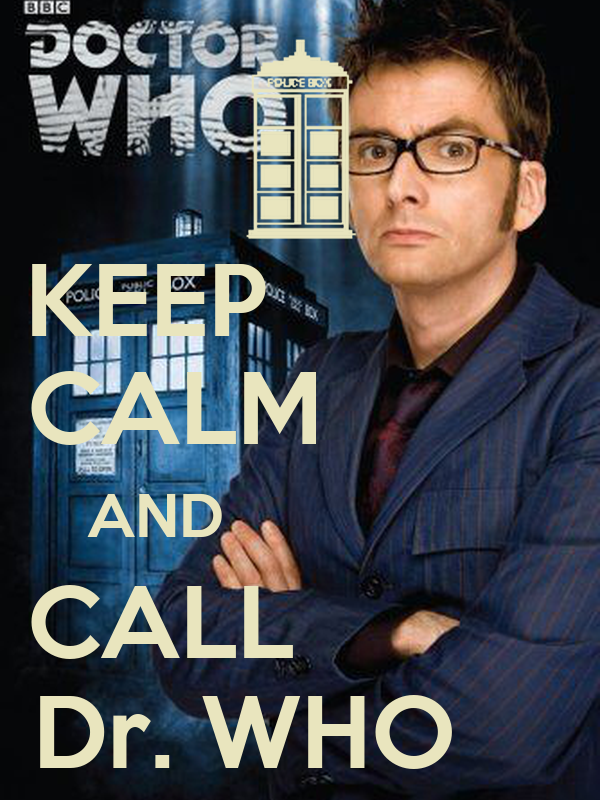 KEEP            CALM          AND                  CALL           Dr. WHO
