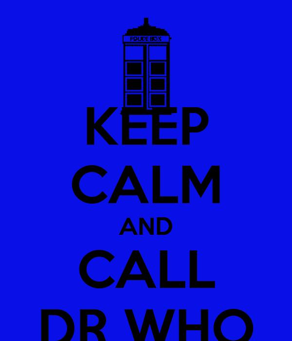 KEEP CALM AND CALL DR WHO