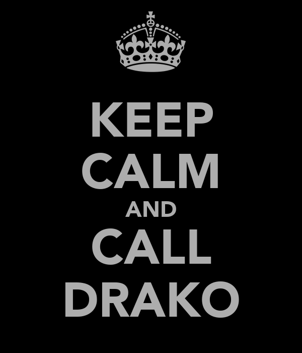 KEEP CALM AND CALL DRAKO