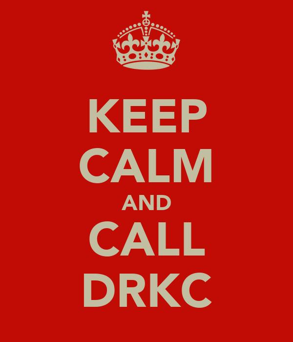 KEEP CALM AND CALL DRKC