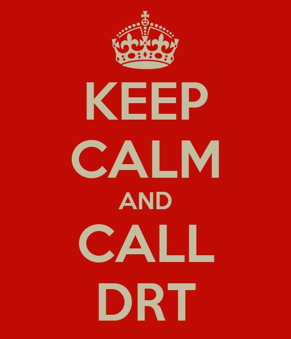 KEEP CALM AND CALL DRT