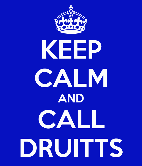 KEEP CALM AND CALL DRUITTS
