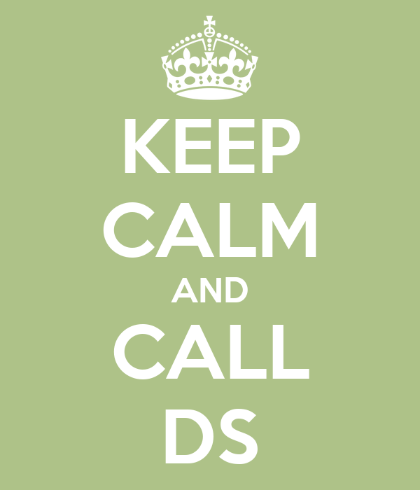 KEEP CALM AND CALL DS