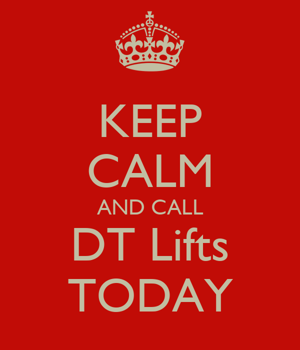 KEEP CALM AND CALL DT Lifts TODAY