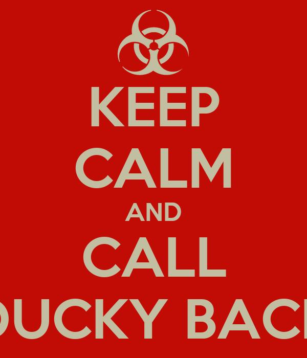 KEEP CALM AND CALL DUCKY BACK