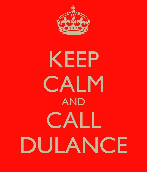 KEEP CALM AND CALL DULANCE