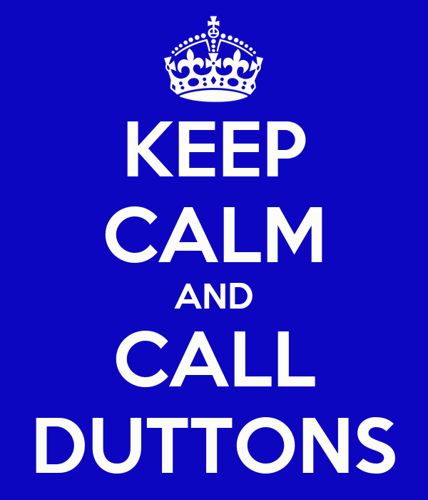 KEEP CALM AND CALL DUTTONS
