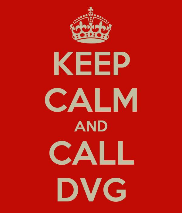 KEEP CALM AND CALL DVG
