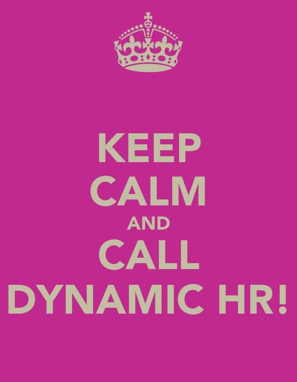 KEEP CALM AND CALL DYNAMIC HR!