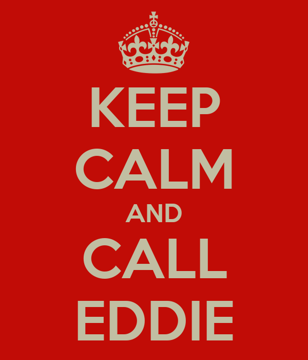 KEEP CALM AND CALL EDDIE