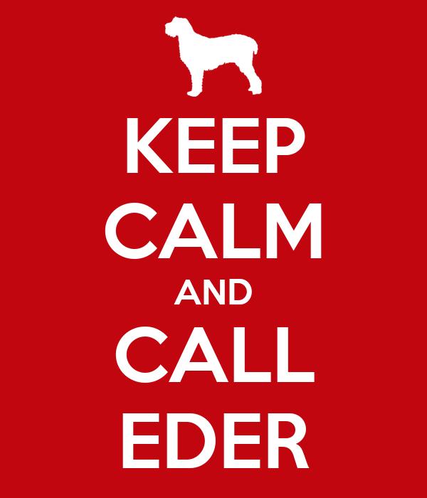KEEP CALM AND CALL EDER
