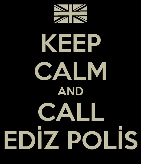 KEEP CALM AND CALL EDİZ POLİS