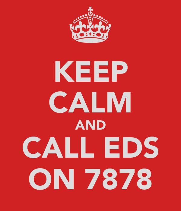 KEEP CALM AND CALL EDS ON 7878