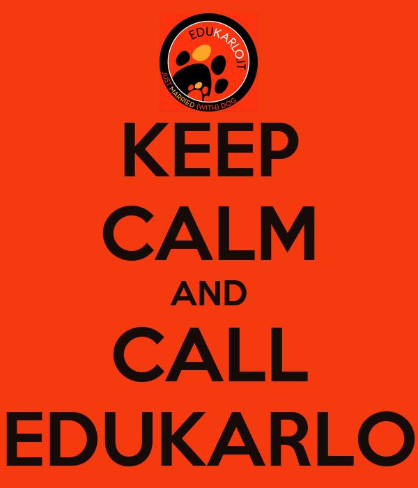 KEEP CALM AND CALL EDUKARLO