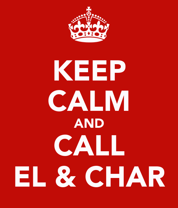 KEEP CALM AND CALL EL & CHAR