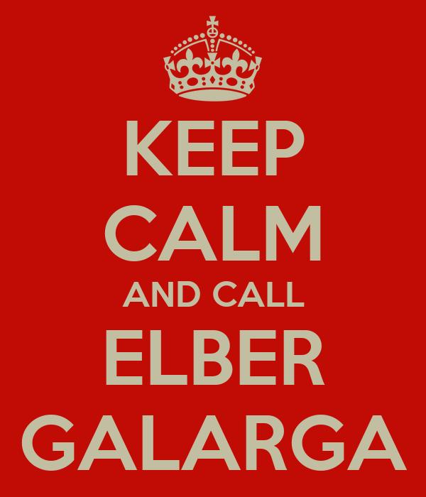 KEEP CALM AND CALL ELBER GALARGA