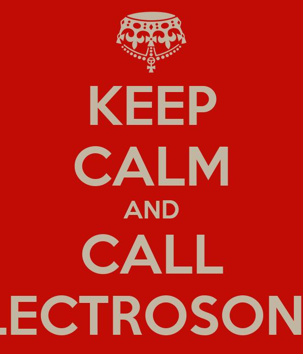 KEEP CALM AND CALL ELECTROSONIC