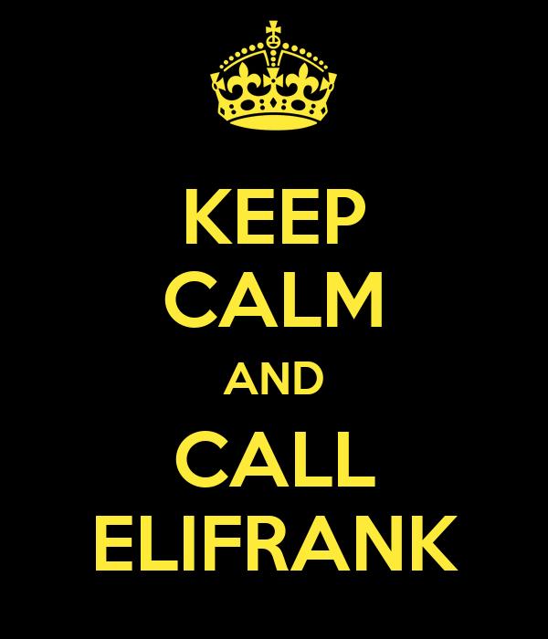KEEP CALM AND CALL ELIFRANK