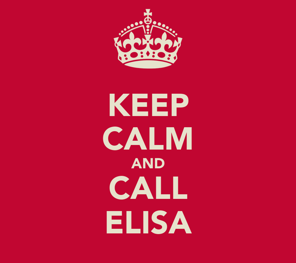 KEEP CALM AND CALL ELISA