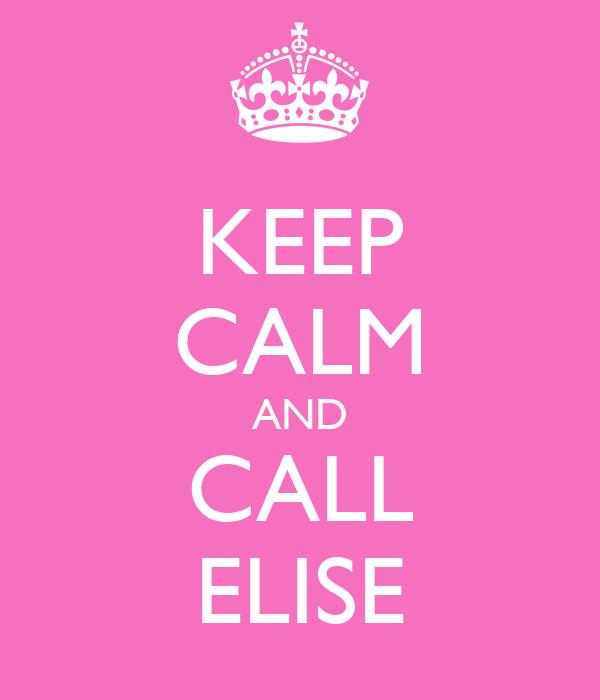 KEEP CALM AND CALL ELISE