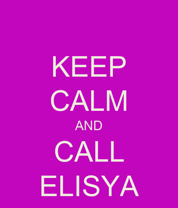 KEEP CALM AND CALL ELISYA