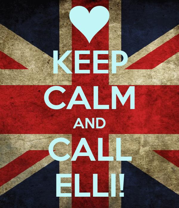 KEEP CALM AND CALL ELLI!