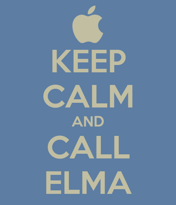 KEEP CALM AND CALL ELMA
