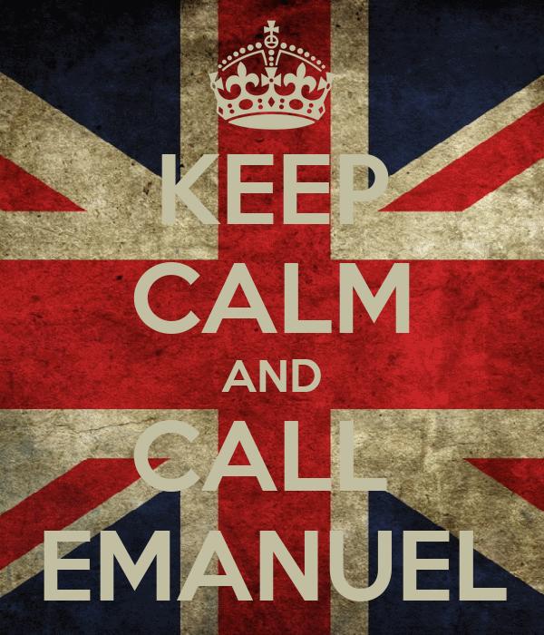 KEEP CALM AND CALL  EMANUEL