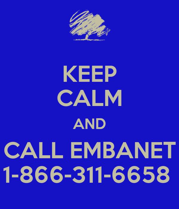 KEEP CALM AND CALL EMBANET 1-866-311-6658
