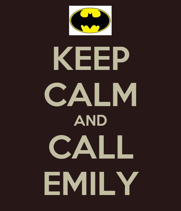 KEEP CALM AND CALL EMILY
