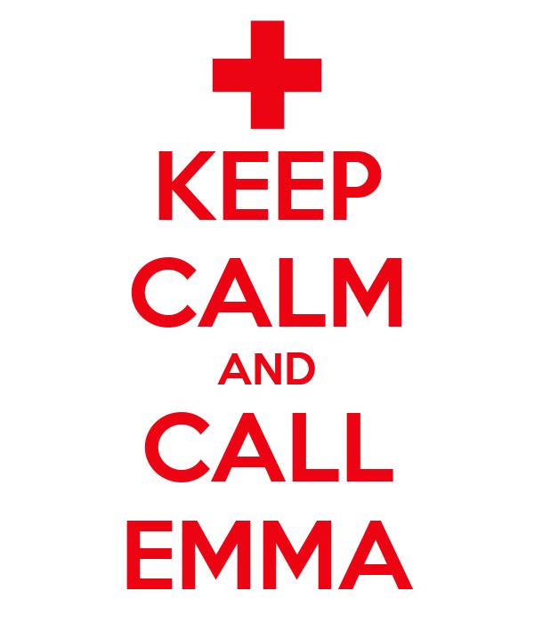 KEEP CALM AND CALL EMMA